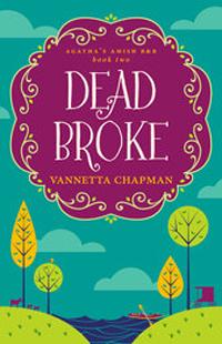 Dead Broke, by Vannetta Chapman