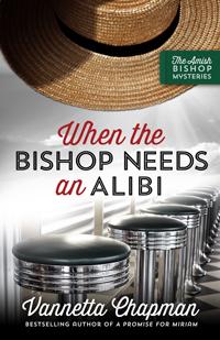 When the Bishop Needs an Alibi, by Vannetta Chapman